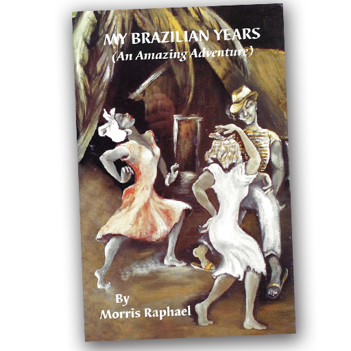 My Brazilian Years (An Amazing Adventure), Morris Raphael
