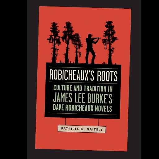 Robicheaux's Roots, Patricia M. Gaitely